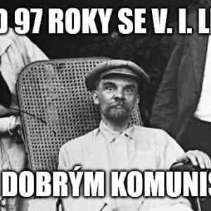 Obrázek 'pred97rokyseV.I.Leninstaldobrymkomunistou'