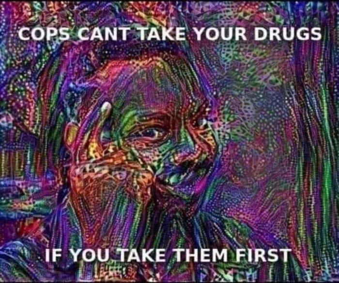 Obrázek Cops-cant-take-your-drugs-if-you-take-them-first