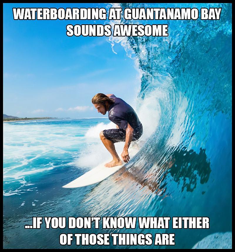 Obrázek WaterboardingAtGuantanamoBaySoundsAwesome
