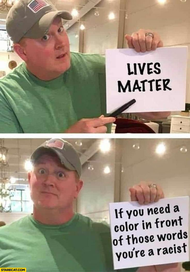 Obrázek lives-matter-if-you-need-a-color-in-front-of-those-words-youre-racist